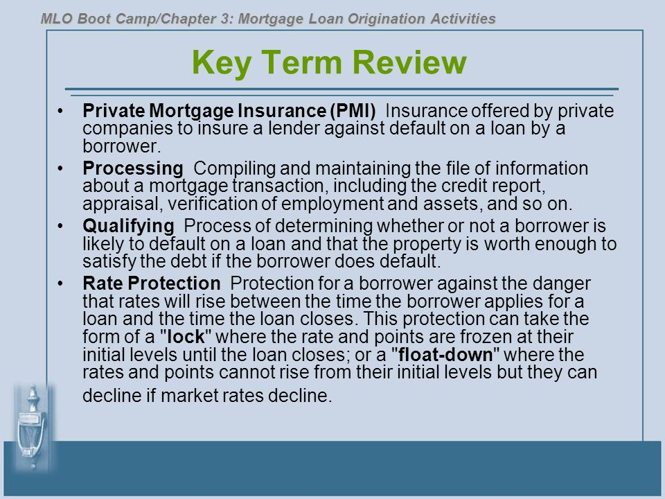 Key Term Review Private Mortgage Insurance (PMI) Insurance offered by private companies to insure a lender against default on a loan by a borrower.