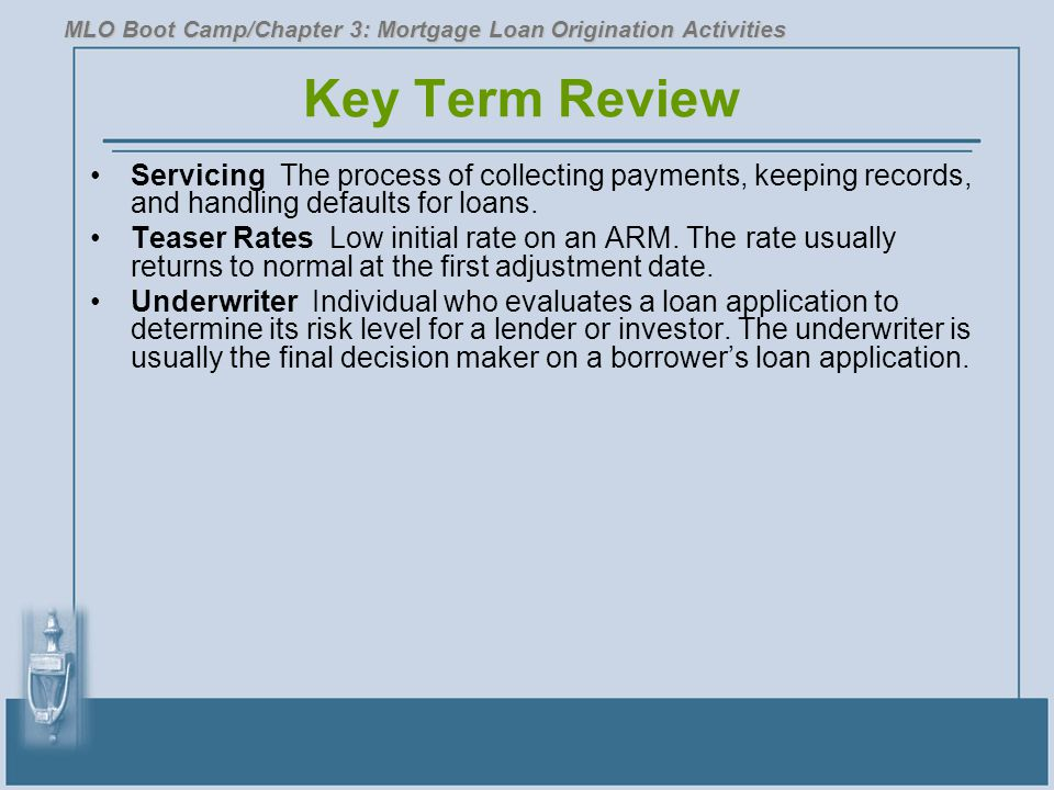 Key Term Review Servicing The process of collecting payments, keeping records, and handling defaults for loans. Teaser Rates Low initial rate on an AR