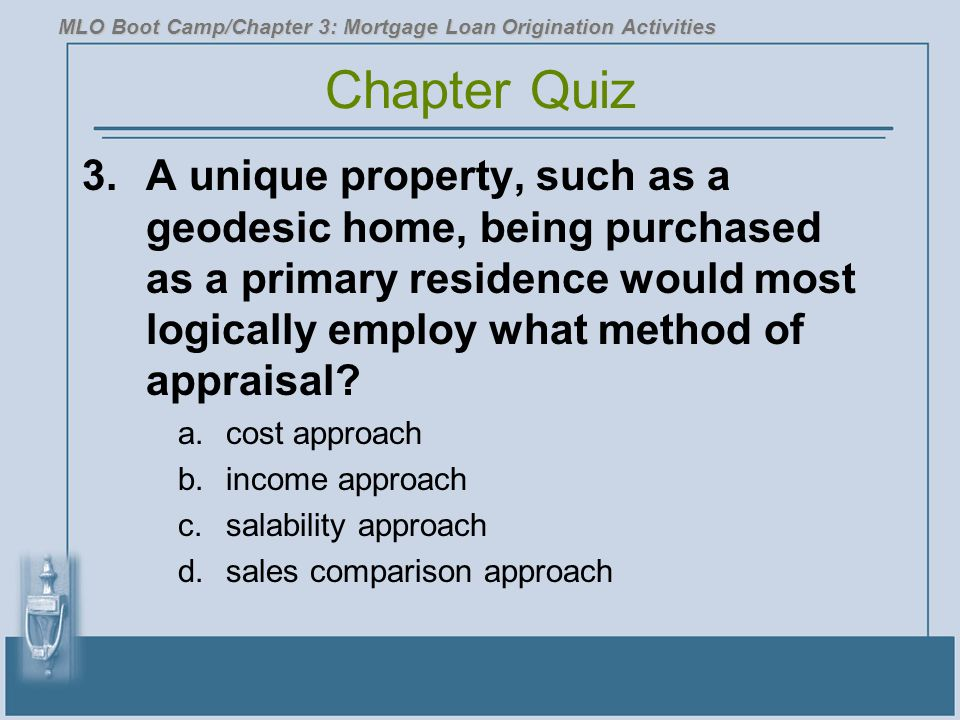 3.A unique property, such as a geodesic home, being purchased as a primary residence would most logically employ what method of appraisal? a.cost appr