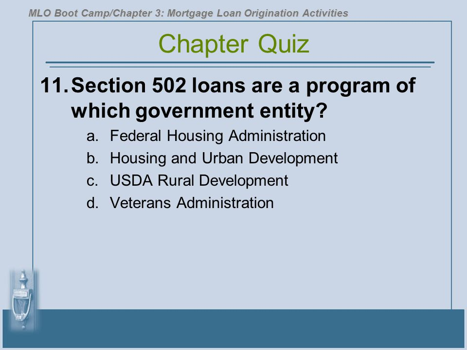 11.Section 502 loans are a program of which government entity? a.Federal Housing Administration b.Housing and Urban Development c.USDA Rural Developme