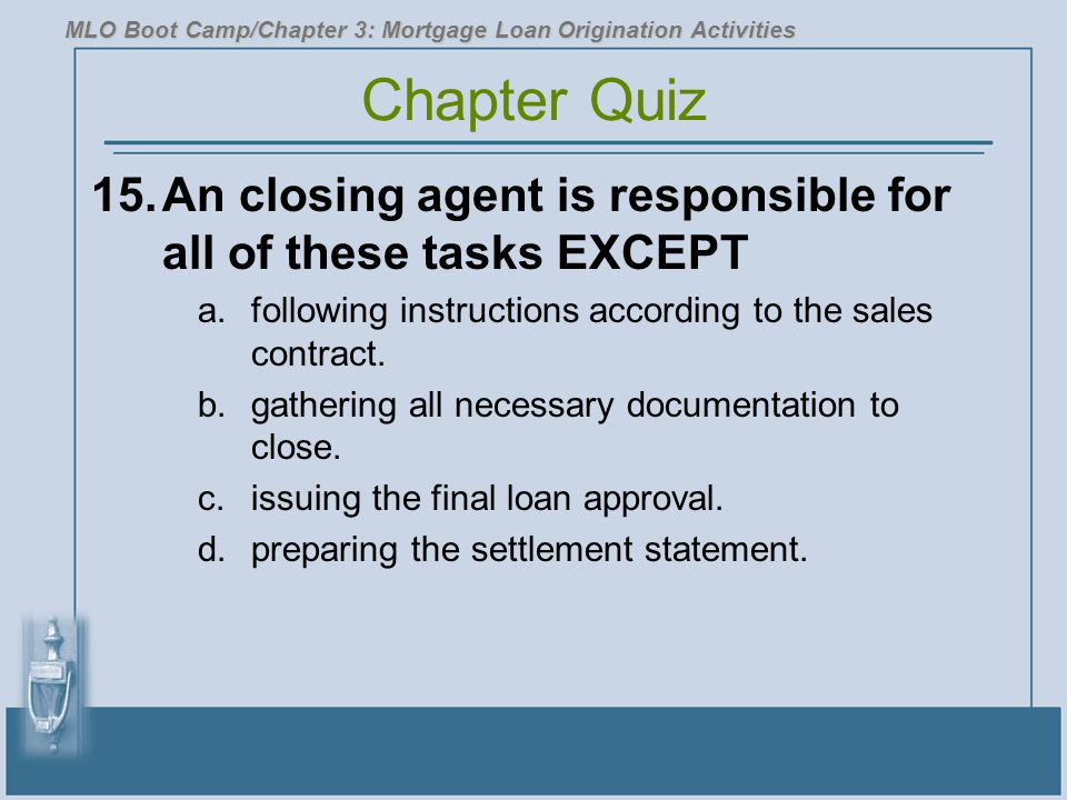 15.An closing agent is responsible for all of these tasks EXCEPT a.following instructions according to the sales contract.