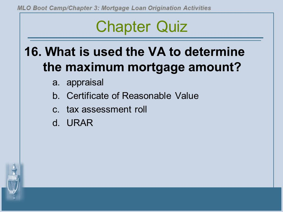 16.What is used the VA to determine the maximum mortgage amount.
