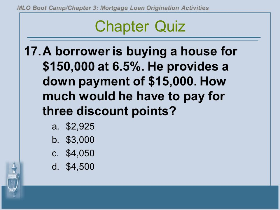 17.A borrower is buying a house for $150,000 at 6.5%.