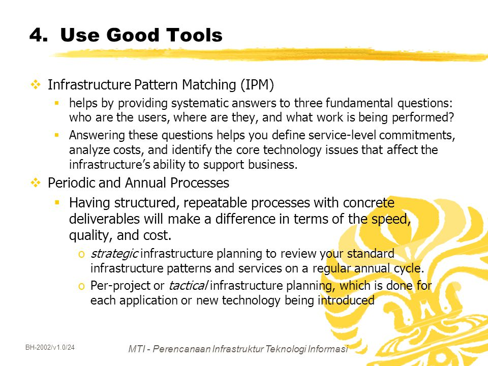 MTI - Perencanaan Infrastruktur Teknologi Informasi BH-2002/v1.0/24 4.Use Good Tools  Infrastructure Pattern Matching (IPM)  helps by providing syst