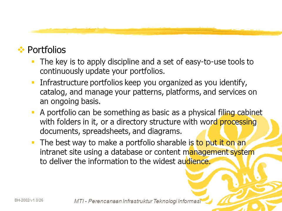 MTI - Perencanaan Infrastruktur Teknologi Informasi BH-2002/v1.0/26  Portfolios  The key is to apply discipline and a set of easy-to-use tools to co