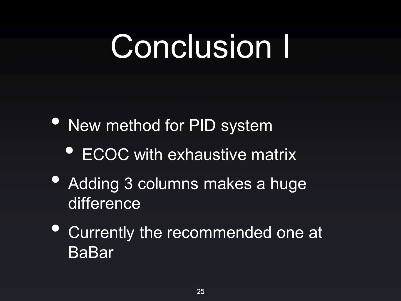 Conclusion I New method for PID system ECOC with exhaustive matrix Adding 3 columns makes a huge difference Currently the recommended one at BaBar 25
