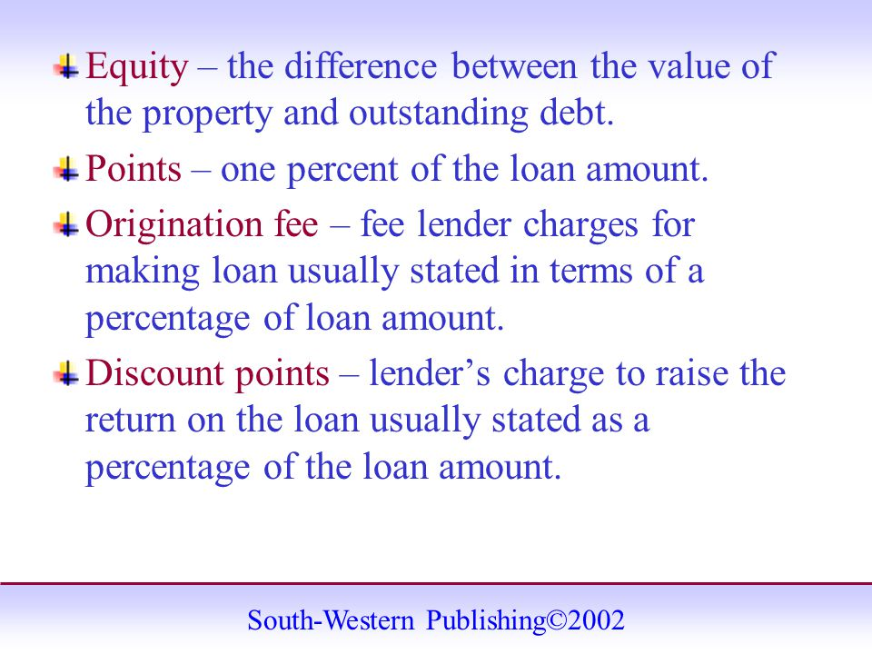 South-Western Publishing©2002 Equity – the difference between the value of the property and outstanding debt.