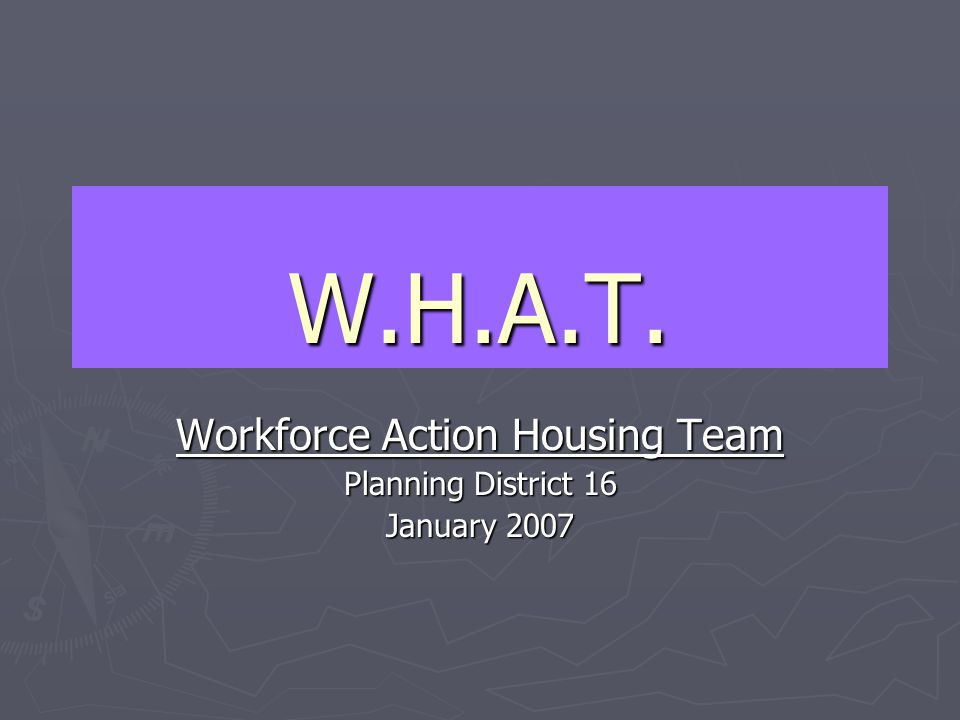 Workforce Housing Action Team ► Who - W.H.A.T.