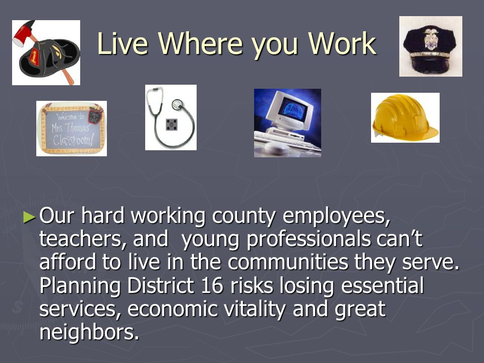 Live Where you Work ► Our hard working county employees, teachers, and young professionals can't afford to live in the communities they serve.