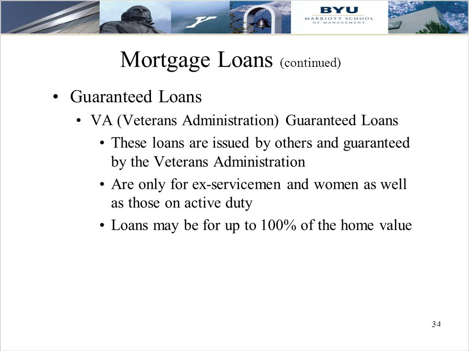 34 Mortgage Loans (continued) Guaranteed Loans VA (Veterans Administration) Guaranteed Loans These loans are issued by others and guaranteed by the Ve