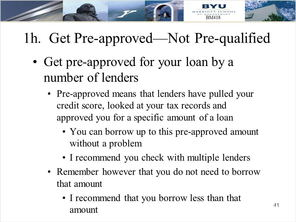 41 1h. Get Pre-approved—Not Pre-qualified Get pre-approved for your loan by a number of lenders Pre-approved means that lenders have pulled your credi