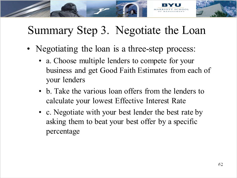 62 Summary Step 3.Negotiate the Loan Negotiating the loan is a three-step process: a.