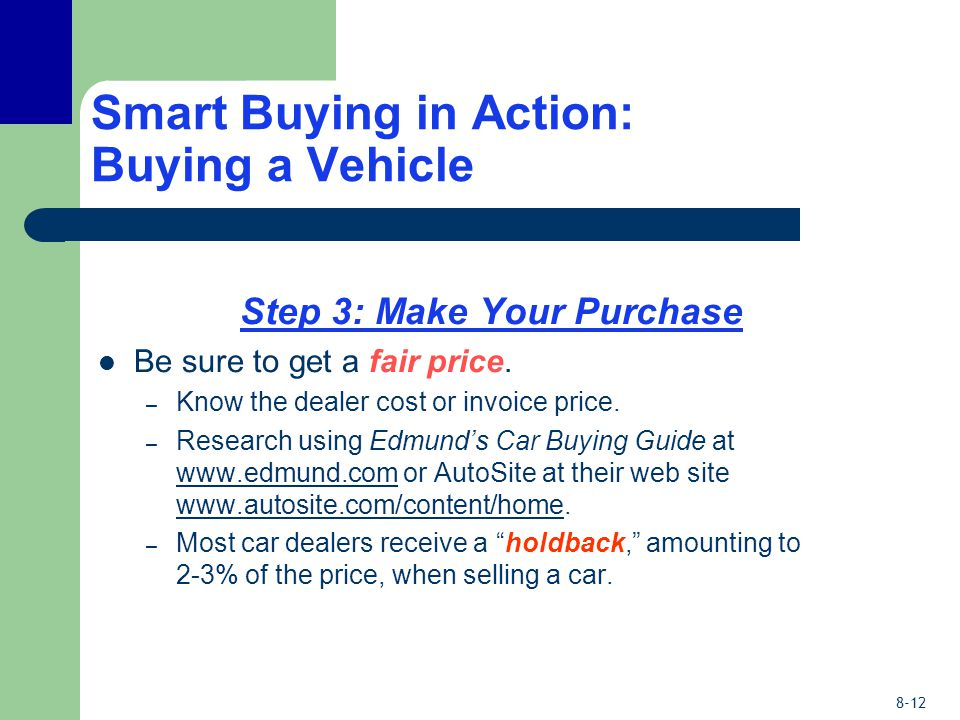 8-12 Smart Buying in Action: Buying a Vehicle Step 3: Make Your Purchase Be sure to get a fair price.
