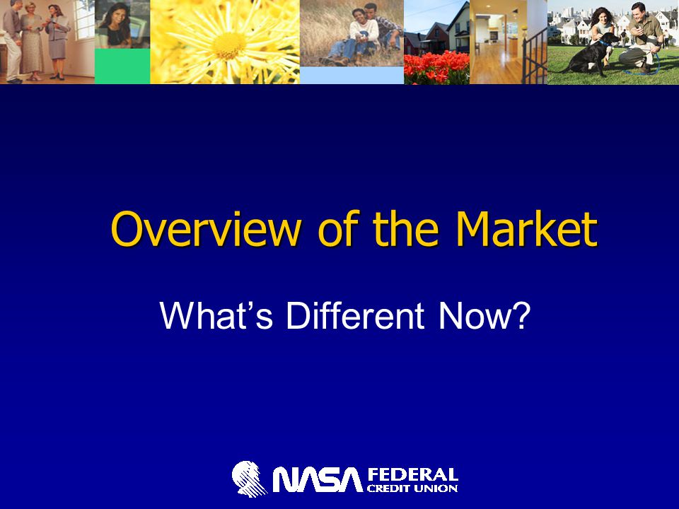 Overview of the Market What's Different Now