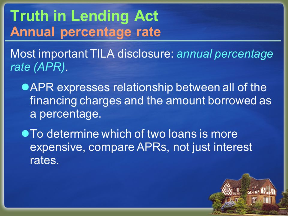 Most important TILA disclosure: annual percentage rate (APR).