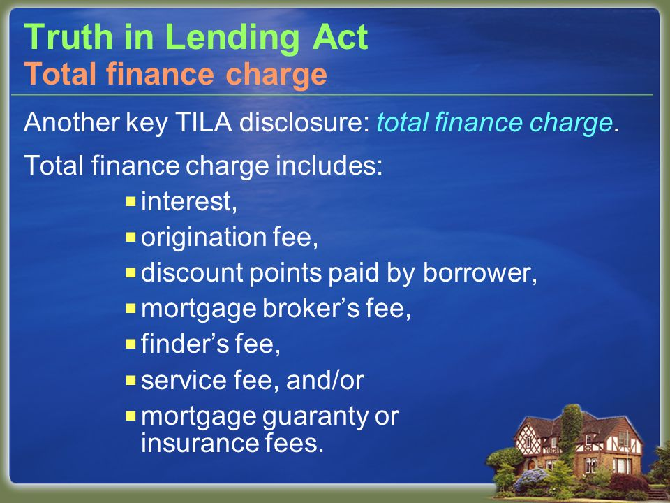 Truth in Lending Act Another key TILA disclosure: total finance charge.
