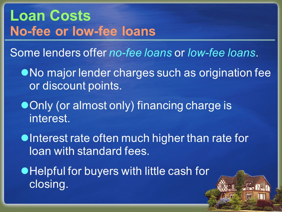 Loan Costs Some lenders offer no-fee loans or low-fee loans.