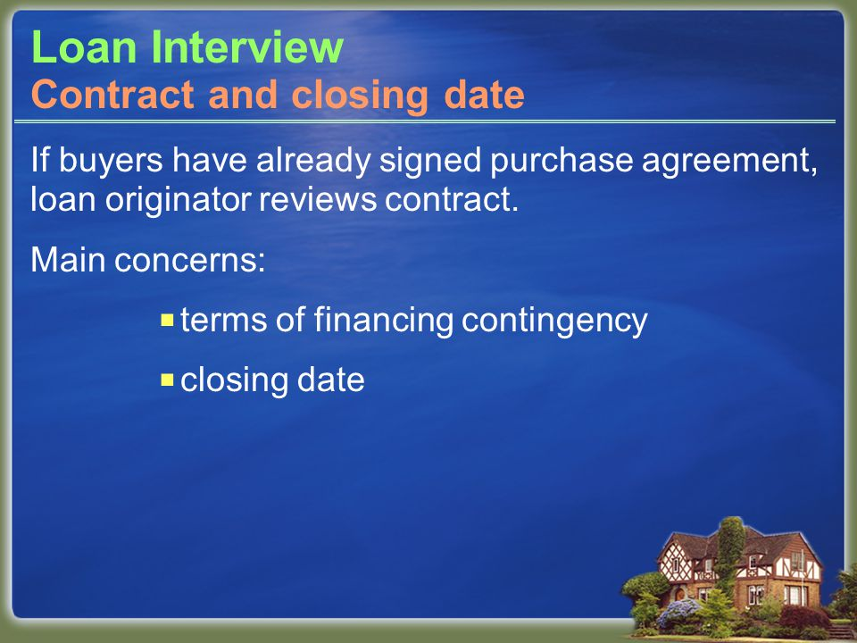 Loan Interview If buyers have already signed purchase agreement, loan originator reviews contract.