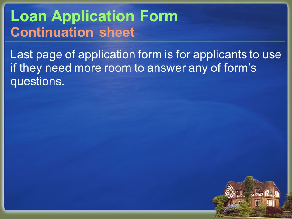 Loan Application Form Last page of application form is for applicants to use if they need more room to answer any of form's questions.