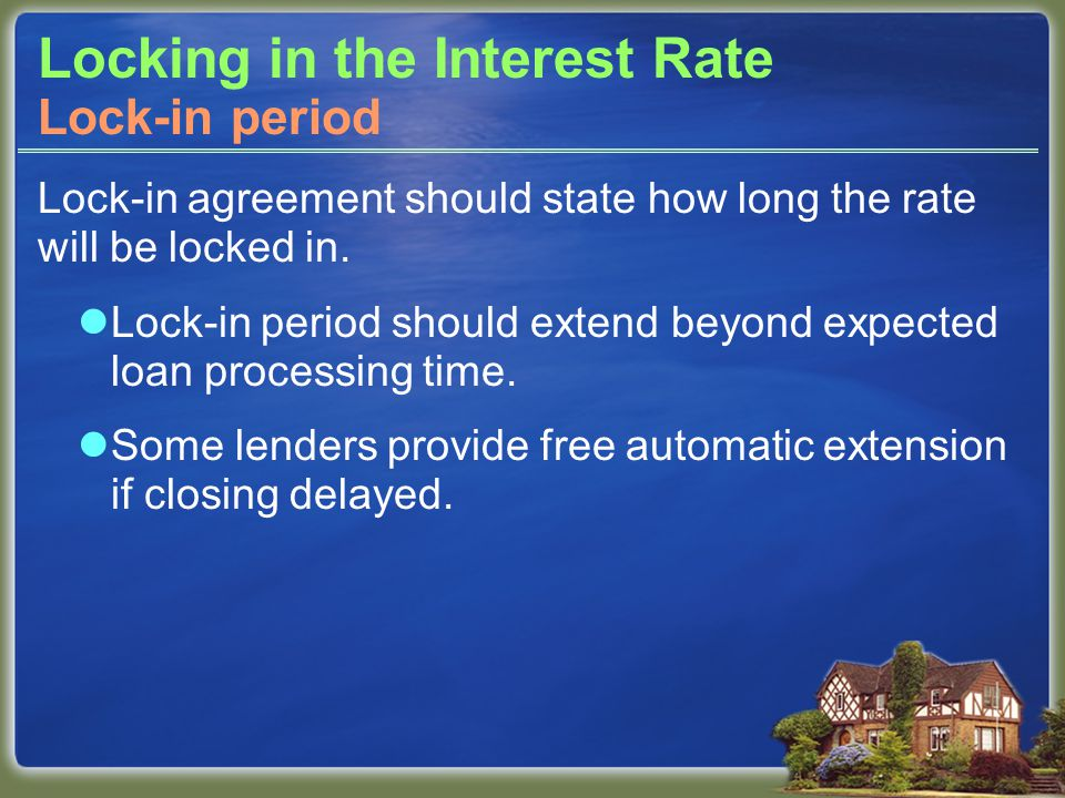 Locking in the Interest Rate Lock-in agreement should state how long the rate will be locked in.
