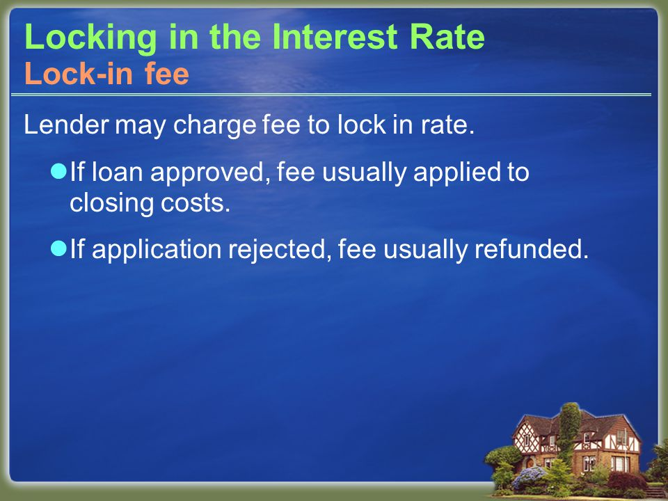 Locking in the Interest Rate Lender may charge fee to lock in rate.