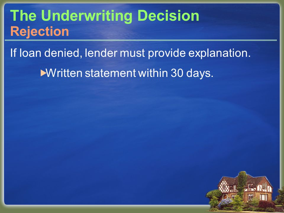 The Underwriting Decision If loan denied, lender must provide explanation.