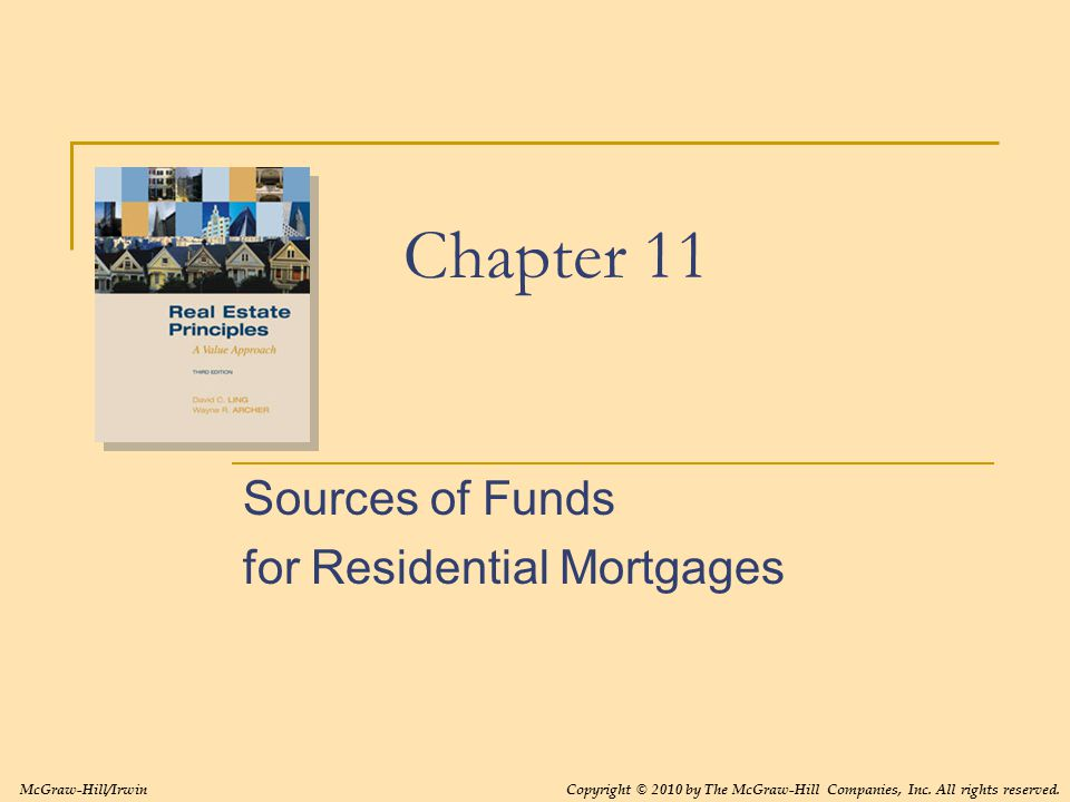 Chapter 11 Sources of Funds for Residential Mortgages McGraw-Hill/IrwinCopyright © 2010 by The McGraw-Hill Companies, Inc.