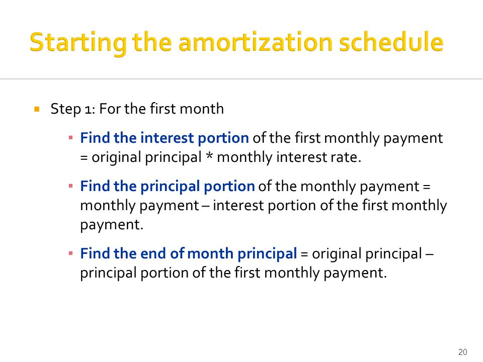  Step 1: For the first month ▪ Find the interest portion of the first monthly payment = original principal * monthly interest rate.