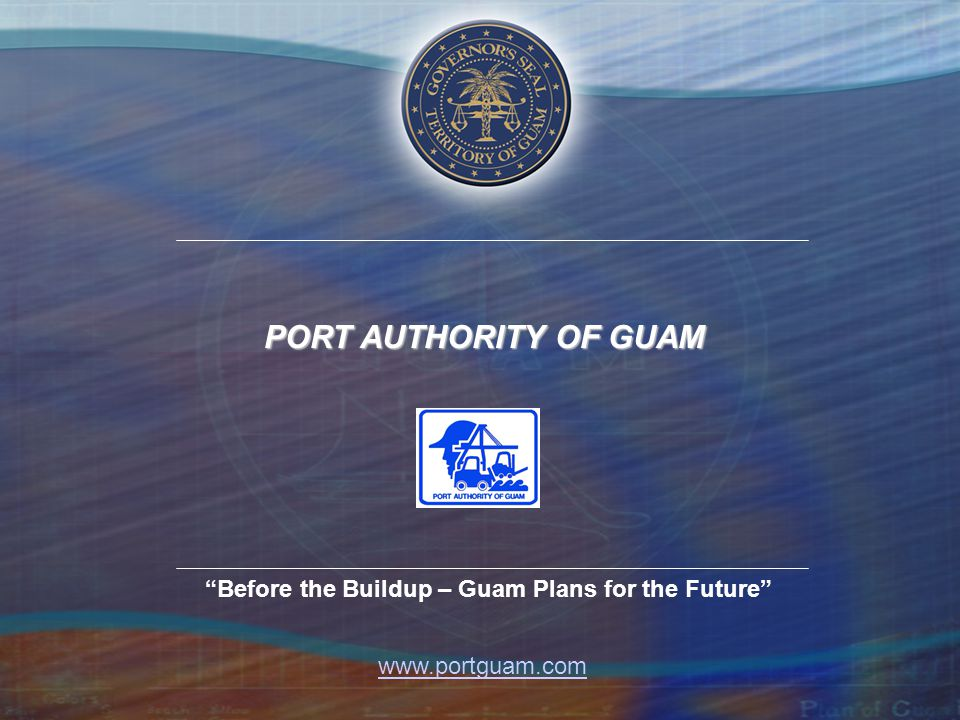 PORT AUTHORITY OF GUAM Before the Buildup – Guam Plans for the Future