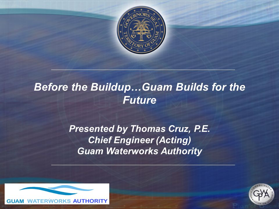 Before the Buildup…Guam Builds for the Future Presented by Thomas Cruz, P.E.