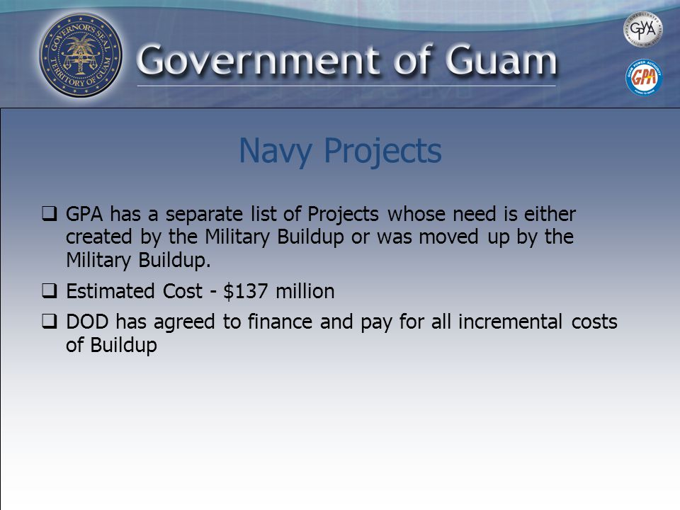 Navy Projects  GPA has a separate list of Projects whose need is either created by the Military Buildup or was moved up by the Military Buildup.