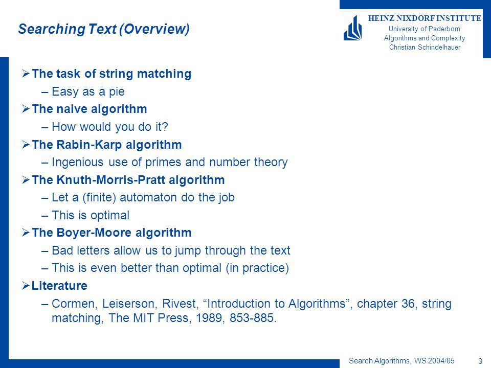 Search Algorithms, WS 2004/05 24 HEINZ NIXDORF INSTITUTE University of Paderborn Algorithms and Complexity Christian Schindelhauer What is Text Compression.