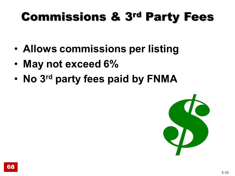 Commissions & 3 rd Party Fees Allows commissions per listing May not exceed 6% No 3 rd party fees paid by FNMA 68 5-15