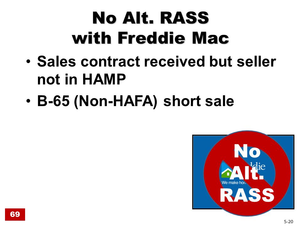 No Alt. RASS with Freddie Mac Sales contract received but seller not in HAMP B-65 (Non-HAFA) short sale No Alt. RASS 69 5-20