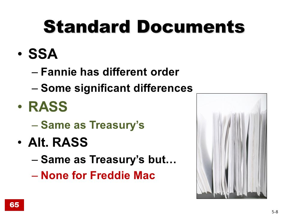Standard Documents SSA –Fannie has different order –Some significant differences RASS –Same as Treasury's Alt.