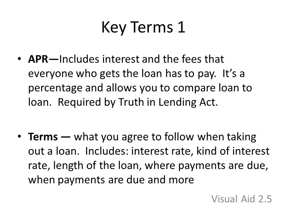 Key Terms 1 APR—Includes interest and the fees that everyone who gets the loan has to pay.