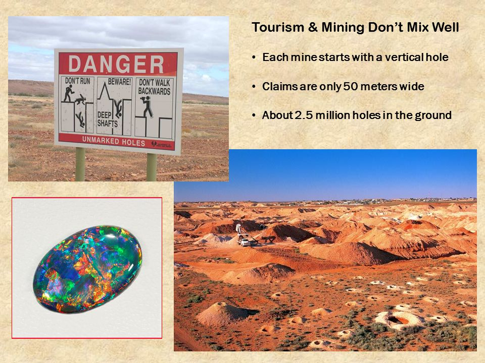 Tourism & Mining Don't Mix Well Each mine starts with a vertical hole Claims are only 50 meters wide About 2.5 million holes in the ground