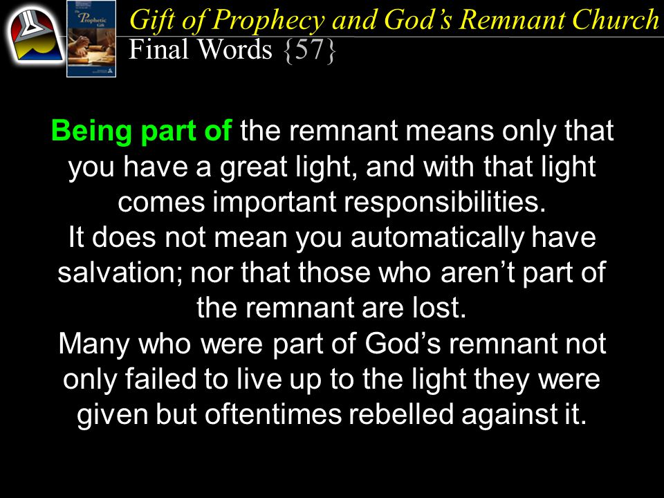 Gift of Prophecy and God's Remnant Church Final Words {57} Being part of the remnant means only that you have a great light, and with that light comes important responsibilities.