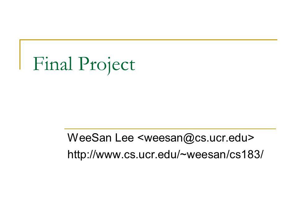 Final Project WeeSan Lee http://www.cs.ucr.edu/~weesan/cs183/