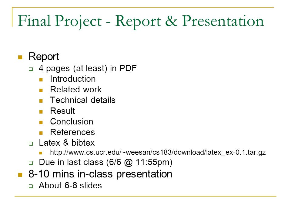 Final Project - Report & Presentation Report  4 pages (at least) in PDF Introduction Related work Technical details Result Conclusion References  La