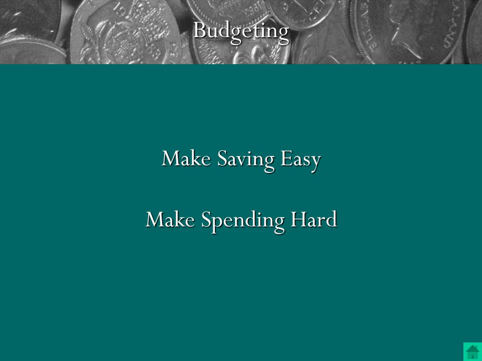 Budgeting Dear, you can't save money by spending. Grant McQueen