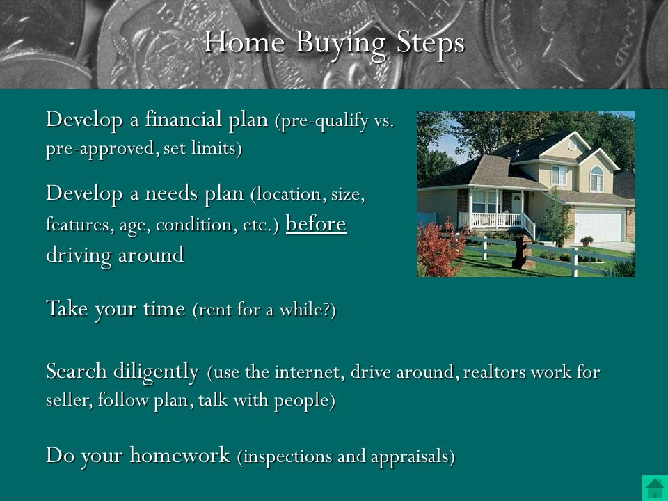Home Buying RentingRenting –Mobility and liquidity –Repairs and maintenance –Low initial cost –Low on going cost –Low price risk BuyingBuying –Permanence and pride –Payments for ownership –Control –Tax benefits –Property appreciation ( ) –Leverage –Nicer neighborhood, school, and ward