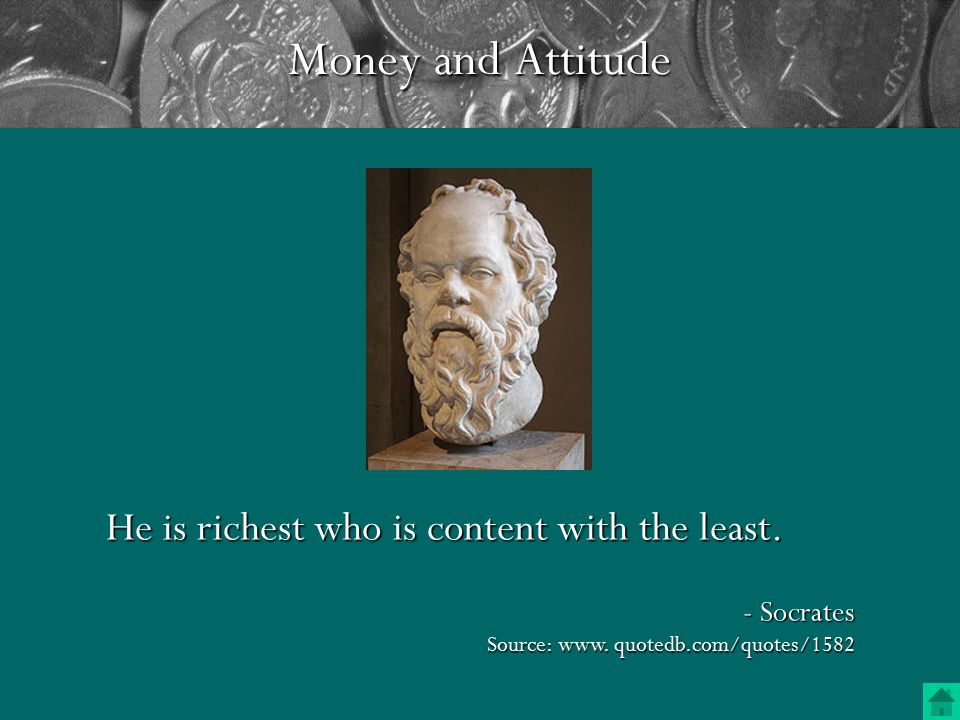 Money and Attitude A wise man should have money in his head, but not in his heart. - Jonathan Swift