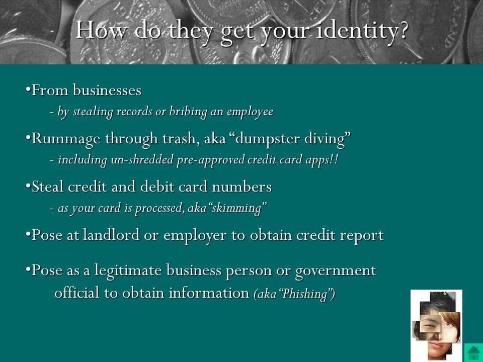 Identity theft occurs when someone uses: Your nameYour name AddressAddress Social Security number (SSN)Social Security number (SSN) Bank or credit card account numberBank or credit card account number Other identifying information without your knowledge to commit fraud or other crimesOther identifying information without your knowledge to commit fraud or other crimes A Word on Identity Theft: What is it