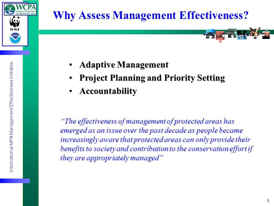 International MPA Management Effectiveness Initiative 3 Why Assess Management Effectiveness.