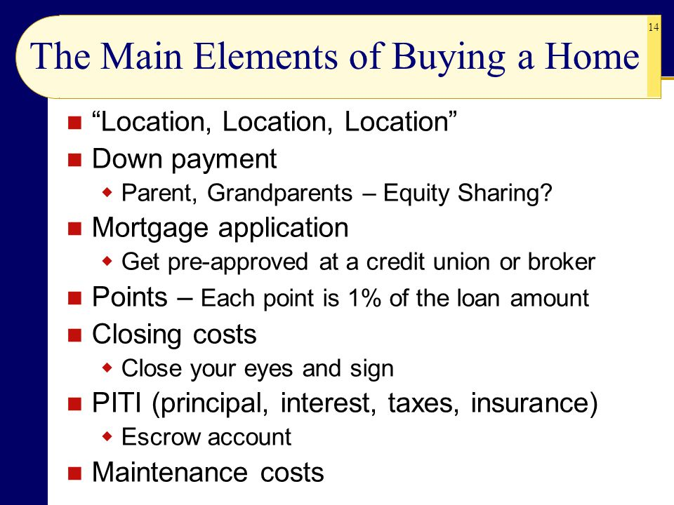 "14 The Main Elements of Buying a Home ""Location, Location, Location"" Down payment  Parent, Grandparents – Equity Sharing? Mortgage application  Get"
