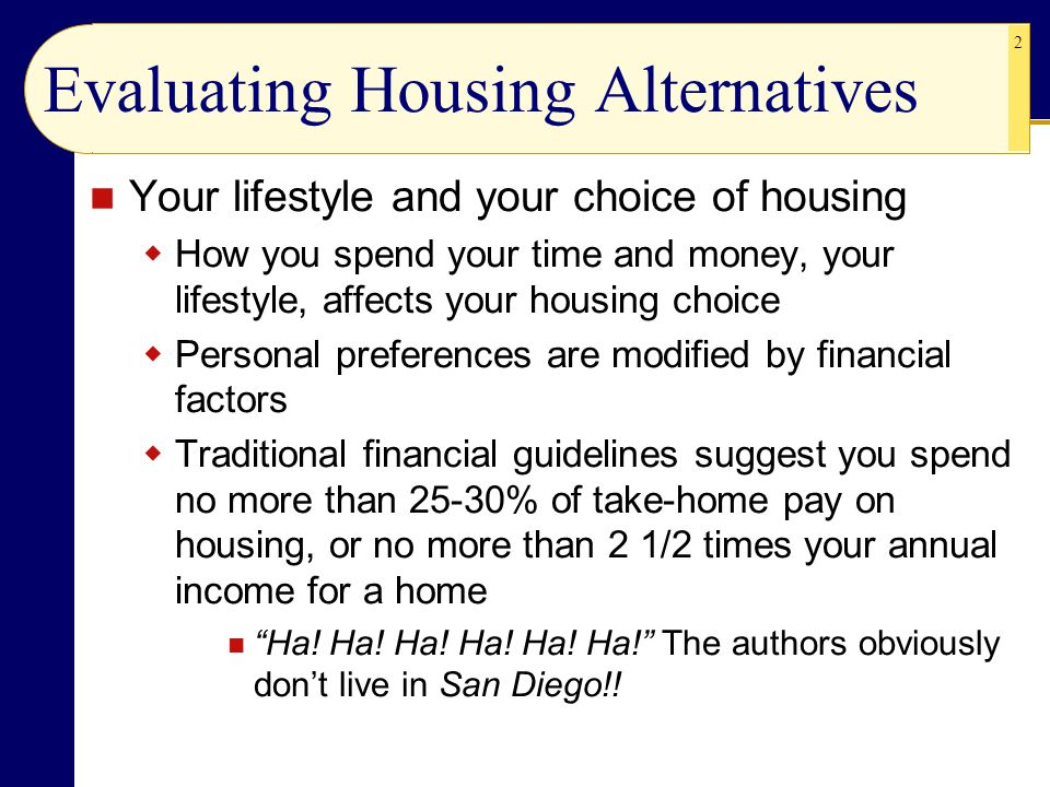 2 Evaluating Housing Alternatives Your lifestyle and your choice of housing  How you spend your time and money, your lifestyle, affects your housing
