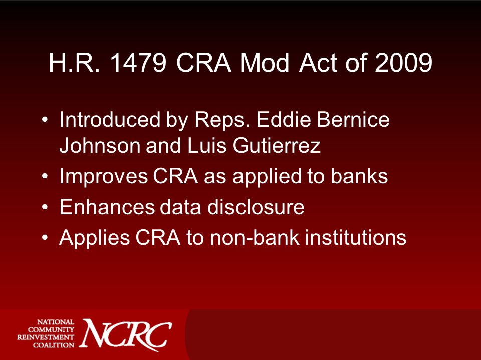 H.R.1479 CRA Mod Act of 2009 Introduced by Reps.