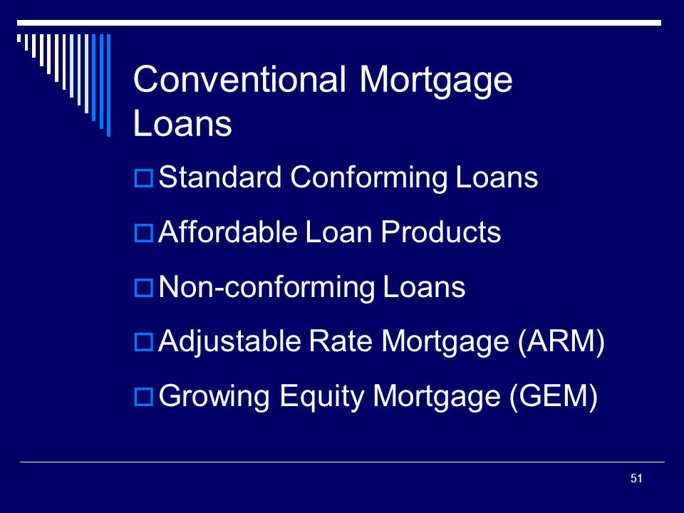 51 Conventional Mortgage Loans  Standard Conforming Loans  Affordable Loan Products  Non-conforming Loans  Adjustable Rate Mortgage (ARM)  Growin