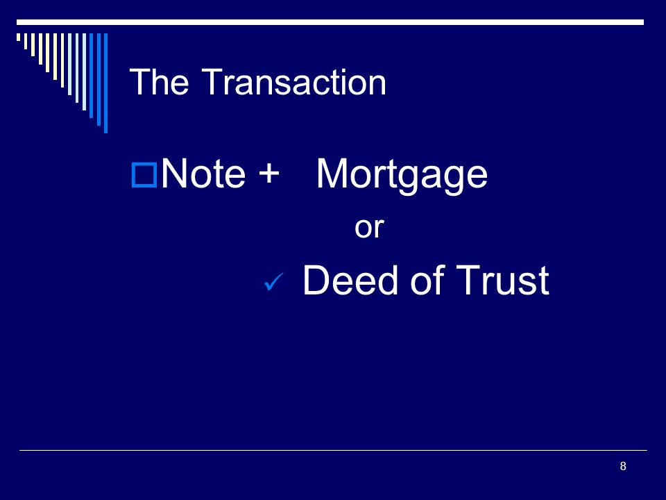 8 The Transaction  Note + Mortgage or Deed of Trust